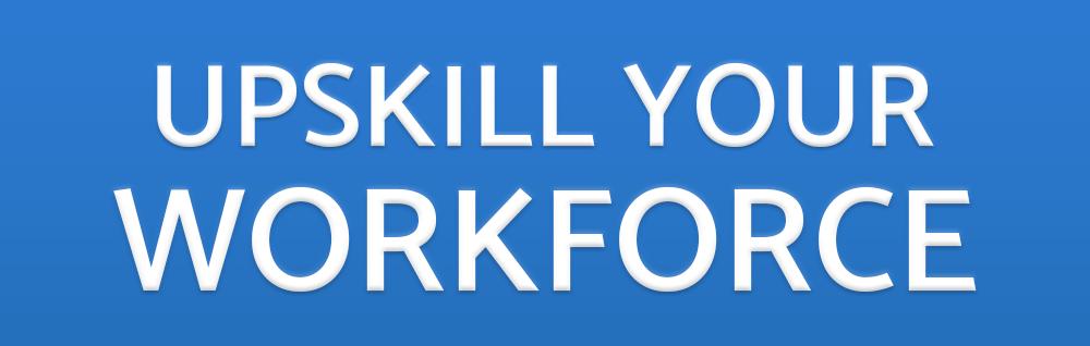 Upskill Your Workforce